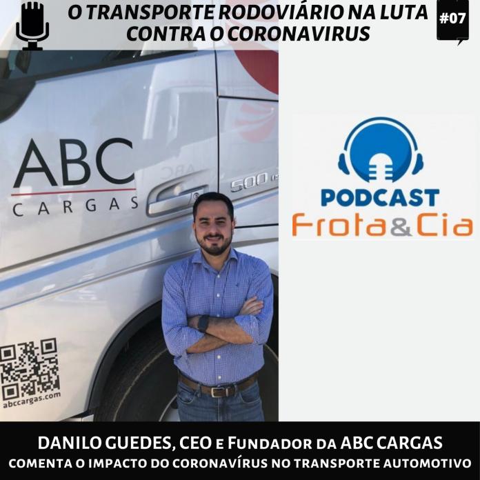 DANILO GUEDES, CEO e Fundador da ABC CARGAS comenta o impacto do coronavírus no transporte automotivo no Podcast Frota&cia