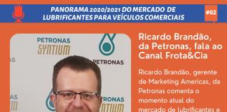 Ricardo Brandão, gerente de Marketing Americas, da Petronas comenta o momento atual do mercado de lubrificantes e as projeções para 2021