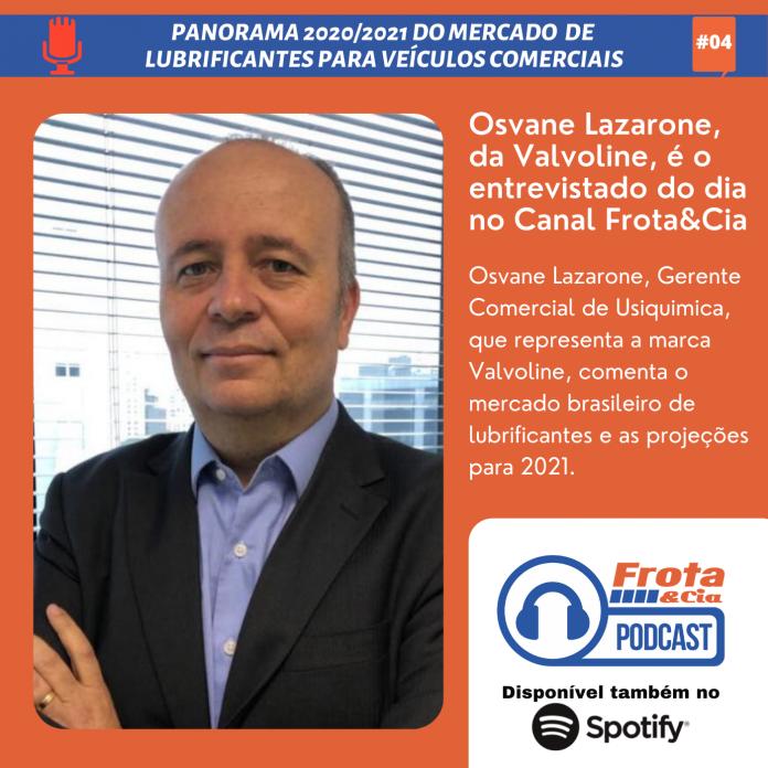 Osvane Lazarone, Gerente Comercial de Usiquimica, que representa a marca Valvoline, comenta o mercado brasileiro de lubrificantes e as projeções para 2021.