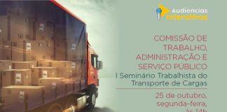 A Comissão de Trabalho da Câmara dos Deputados realizará, no dia 25 de outubro, a partir das 14h, o I Seminário Trabalhista do Transporte de Cargas.